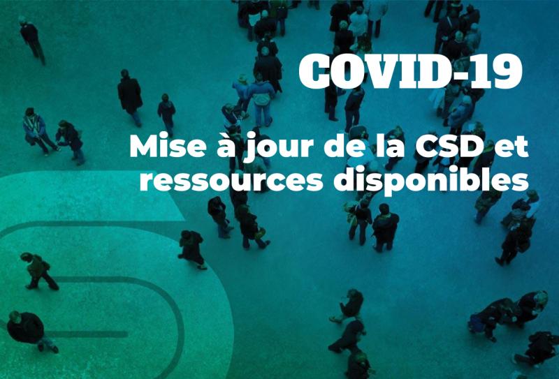 Covid-19 : Mise à jour de la CSD et ressources disponibles