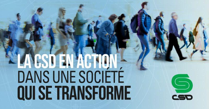 La CSD en action dans une société qui se transforme