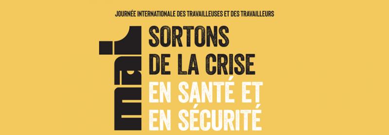 1er mai 2021 : sortons de la crise en santé et en sécurité